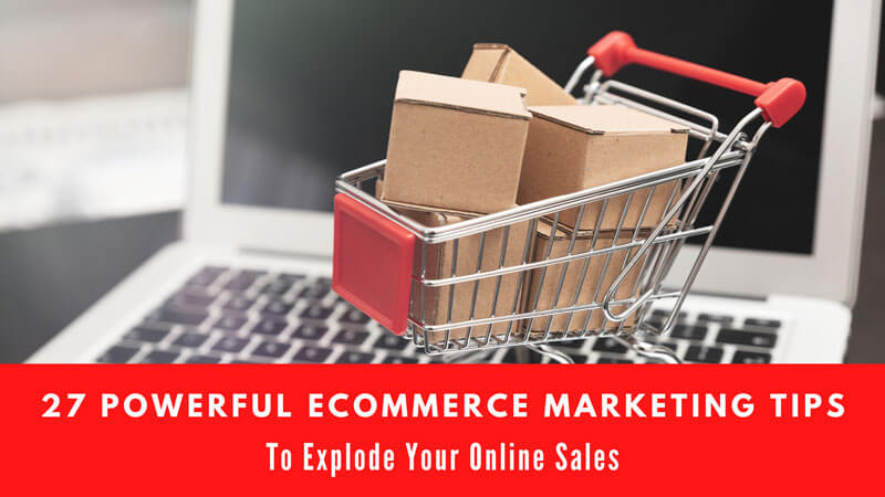 27 Powerful eCommerce Marketing Tips To Explode Your Online Sales I'm thrilled to