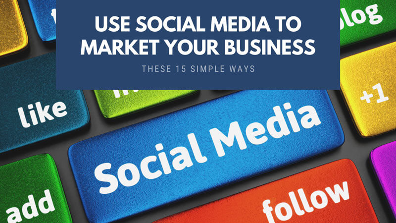 Use Social Media To Market Your Business These 15 Awesome Ways